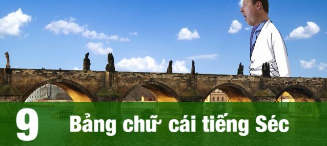 VIDEO___ Giao tiếp bằng tiếng Séc (tập 9): Bảng chữ cái tiếng Séc